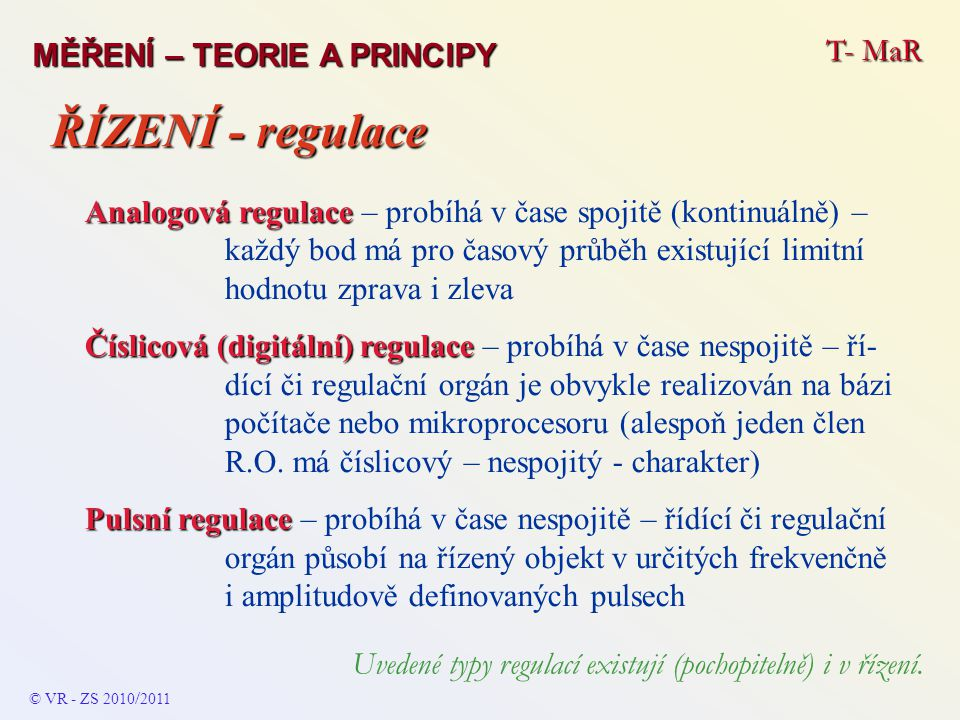 T- MaR MĚŘENÍ – TEORIE A PRINCIPY Analogová regulace Analogová regulace – probíhá v čase spojitě (kontinuálně) – každý bod má pro časový průběh existu