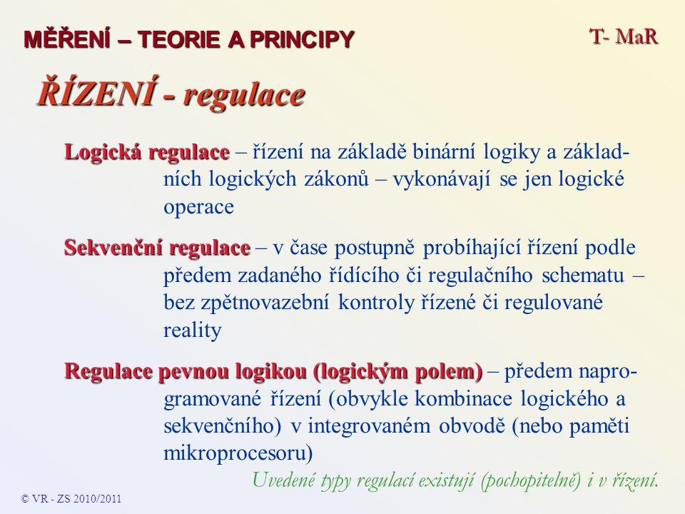 T- MaR MĚŘENÍ – TEORIE A PRINCIPY Logická regulace Logická regulace – řízení na základě binární logiky a základ- ních logických zákonů – vykonávají se