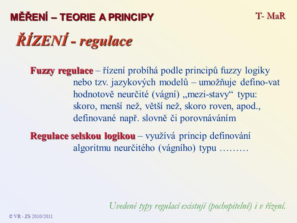 T- MaR MĚŘENÍ – TEORIE A PRINCIPY Fuzzy regulace Fuzzy regulace – řízení probíhá podle principů fuzzy logiky nebo tzv. jazykových modelů – umožňuje de