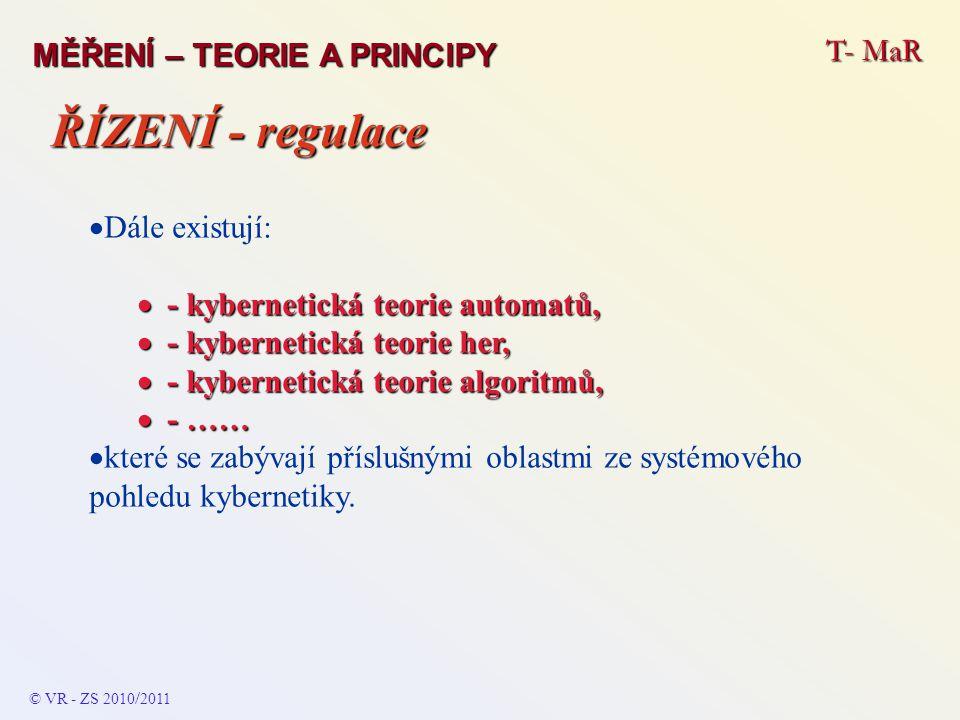T- MaR MĚŘENÍ – TEORIE A PRINCIPY  Dále existují:  - kybernetická teorie automatů,  - kybernetická teorie her,  - kybernetická teorie algoritmů, 