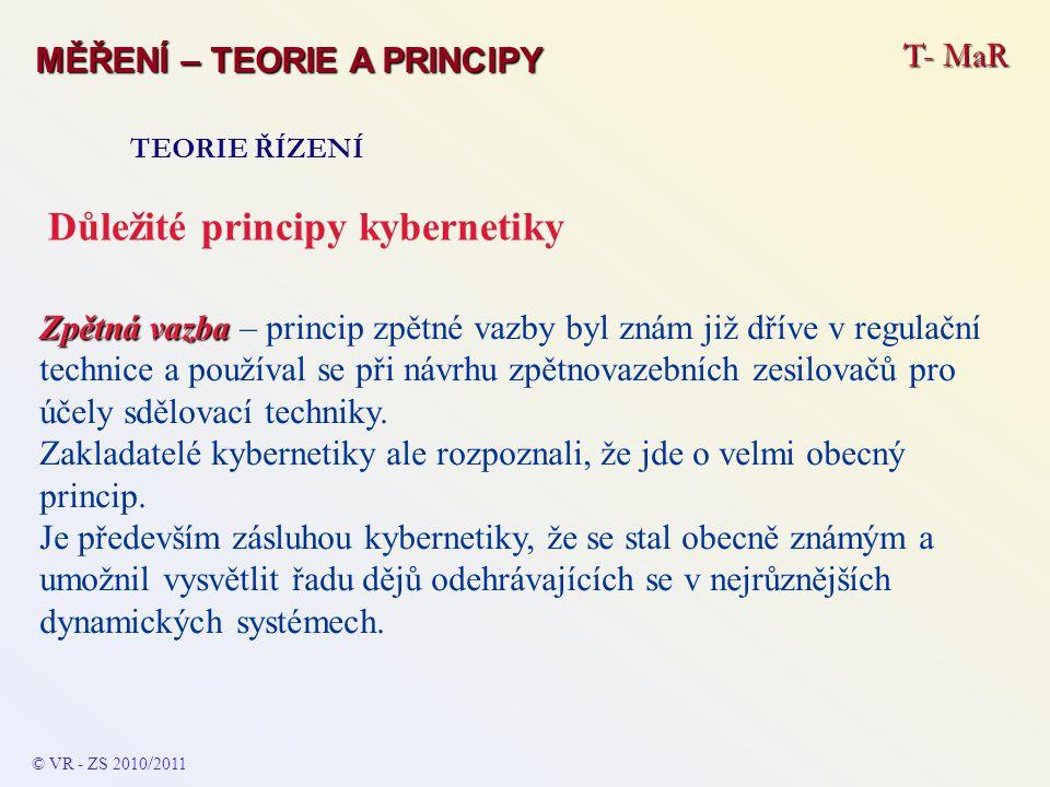 T- MaR MĚŘENÍ – TEORIE A PRINCIPY TEORIE ŘÍZENÍ Důležité principy kybernetiky Zpětná vazba Zpětná vazba – princip zpětné vazby byl znám již dříve v re
