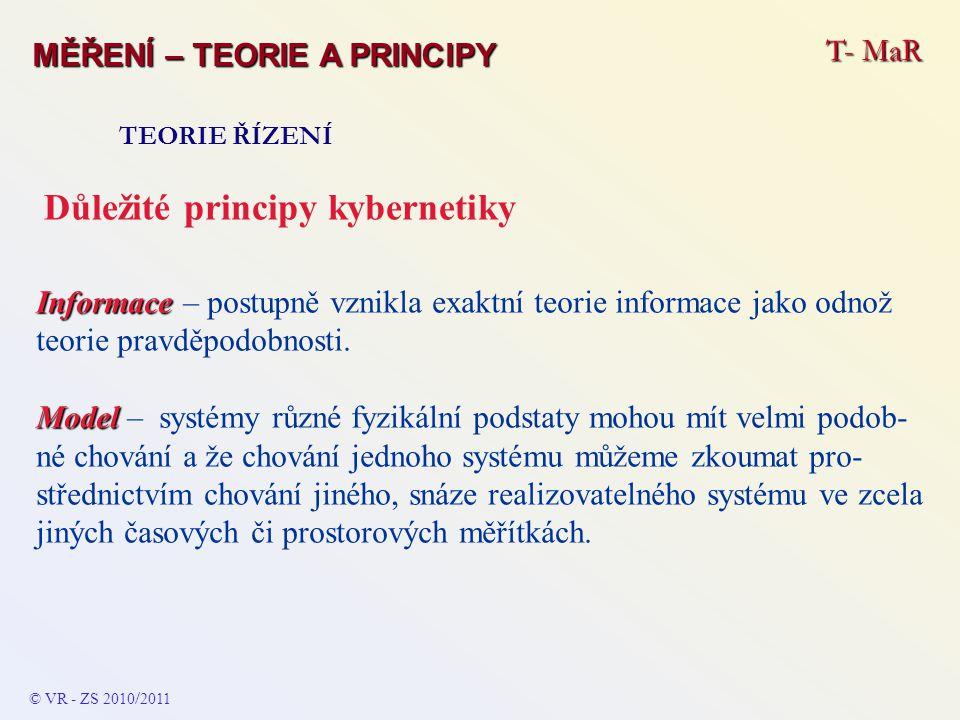 T- MaR MĚŘENÍ – TEORIE A PRINCIPY TEORIE ŘÍZENÍ Důležité principy kybernetiky Informace Informace – postupně vznikla exaktní teorie informace jako odn