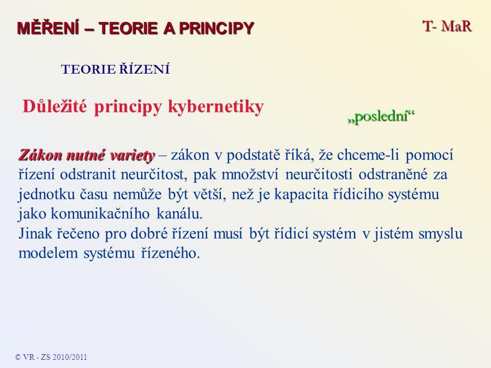 T- MaR MĚŘENÍ – TEORIE A PRINCIPY TEORIE ŘÍZENÍ Důležité principy kybernetiky Zákon nutné variety Zákon nutné variety – zákon v podstatě říká, že chce