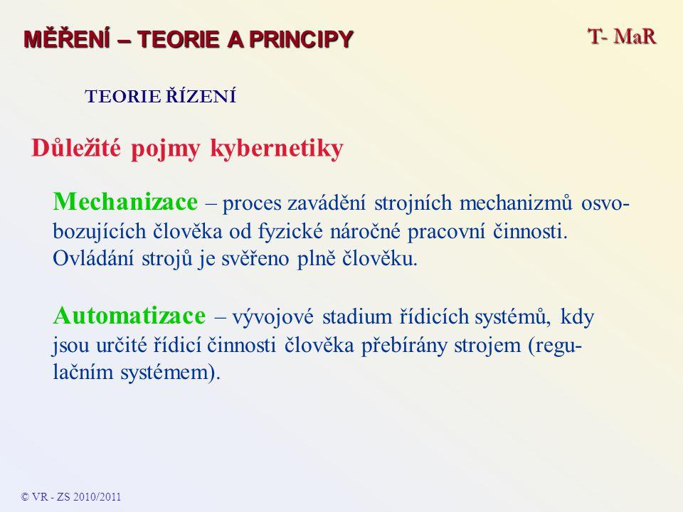 T- MaR MĚŘENÍ – TEORIE A PRINCIPY TEORIE ŘÍZENÍ Důležité pojmy kybernetiky Mechanizace – proces zavádění strojních mechanizmů osvo- bozujících člověka