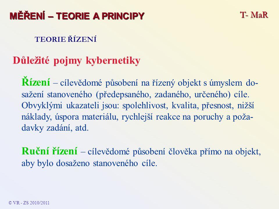 T- MaR MĚŘENÍ – TEORIE A PRINCIPY TEORIE ŘÍZENÍ Řízení – cílevědomé působení na řízený objekt s úmyslem do- sažení stanoveného (předepsaného, zadaného