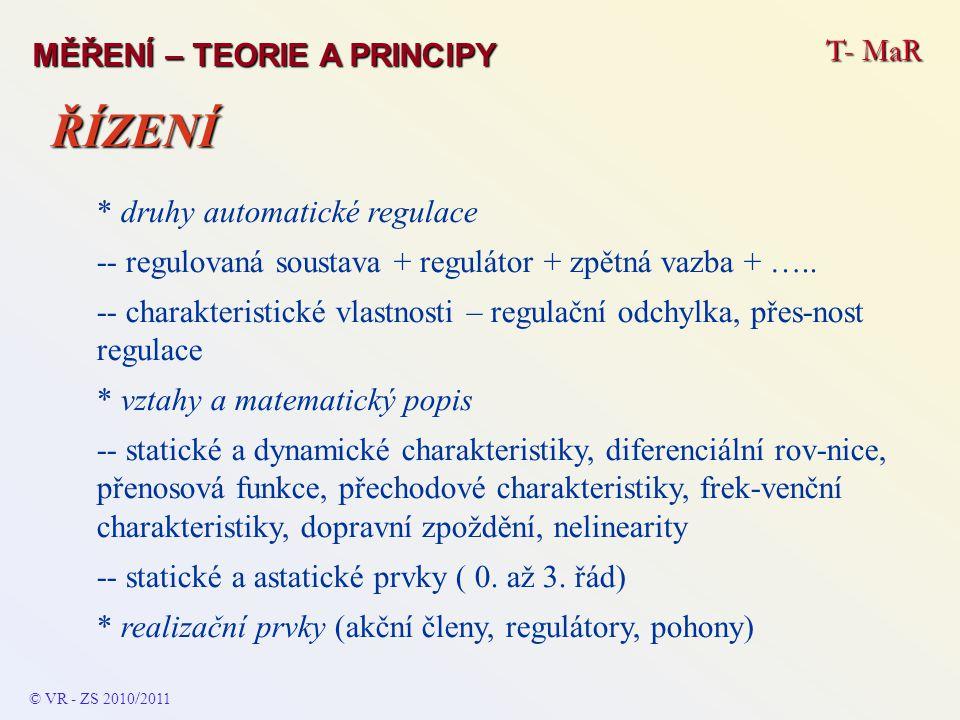 T- MaR MĚŘENÍ – TEORIE A PRINCIPY * druhy automatické regulace -- regulovaná soustava + regulátor + zpětná vazba + ….. -- charakteristické vlastnosti
