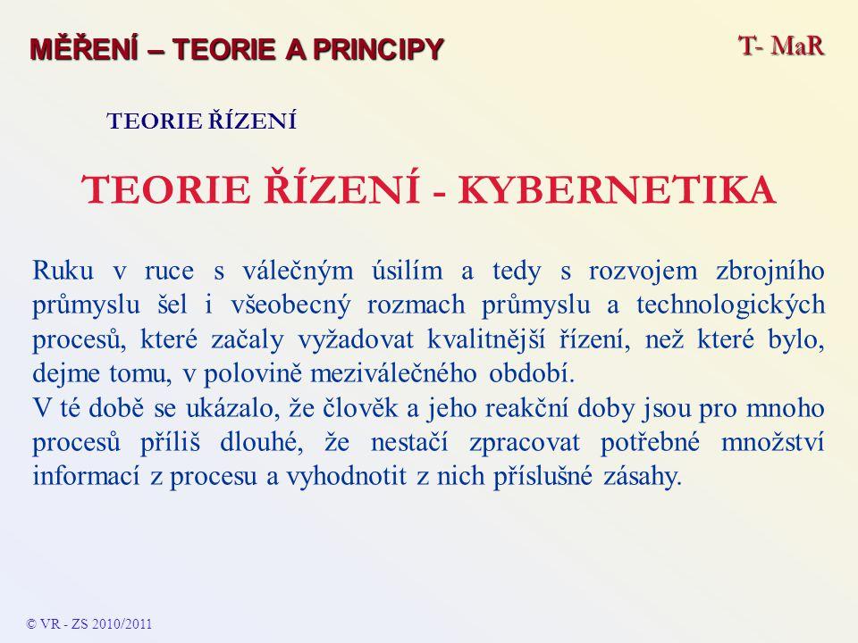 T- MaR MĚŘENÍ – TEORIE A PRINCIPY TEORIE ŘÍZENÍ Důležité principy kybernetiky Informace Informace – postupně vznikla exaktní teorie informace jako odnož teorie pravděpodobnosti.