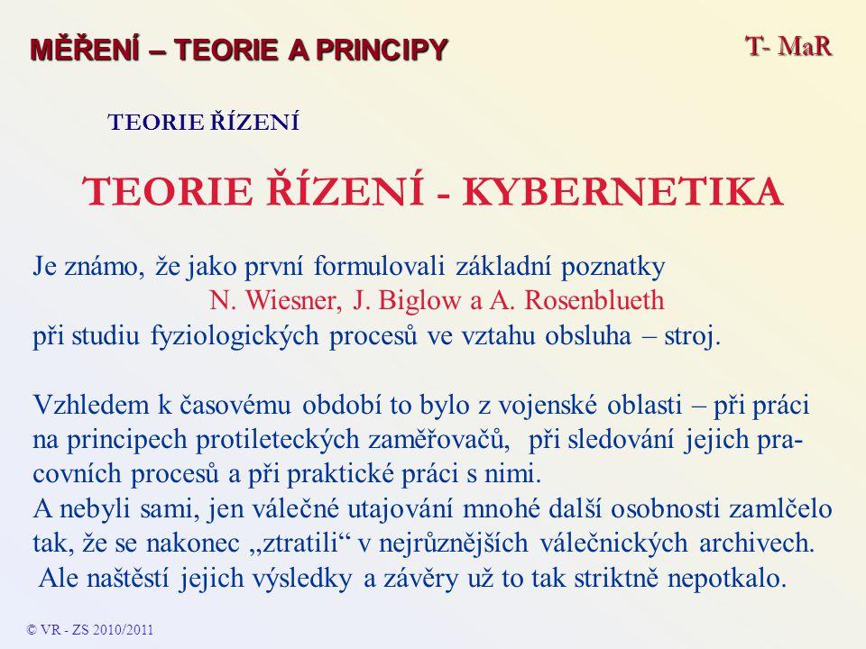 T- MaR MĚŘENÍ – TEORIE A PRINCIPY TEORIE ŘÍZENÍ TEORIE ŘÍZENÍ - KYBERNETIKA Je známo, že jako první formulovali základní poznatky N. Wiesner, J. Biglo