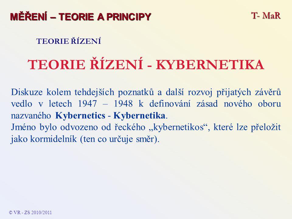 T- MaR MĚŘENÍ – TEORIE A PRINCIPY TEORIE ŘÍZENÍ TEORIE ŘÍZENÍ - KYBERNETIKA Nejdůležitější principy kybernetiky : Zpětná vazba …..