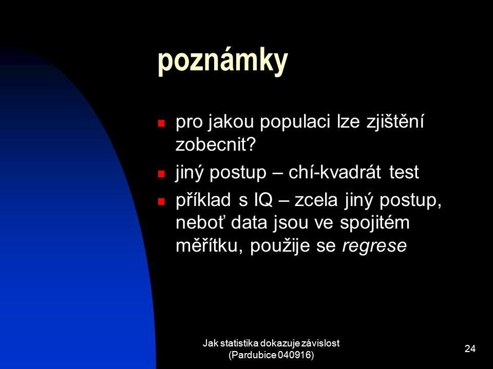 Jak statistika dokazuje závislost (Pardubice 040916) 24 poznámky pro jakou populaci lze zjištění zobecnit.
