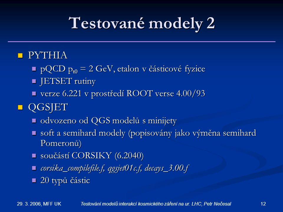 29. 3. 2006, MFF UK 12Testování modelů interakcí kosmického záření na ur. LHC, Petr Nečesal Testované modely 2 PYTHIA PYTHIA pQCD p t0 = 2 GeV, etalon