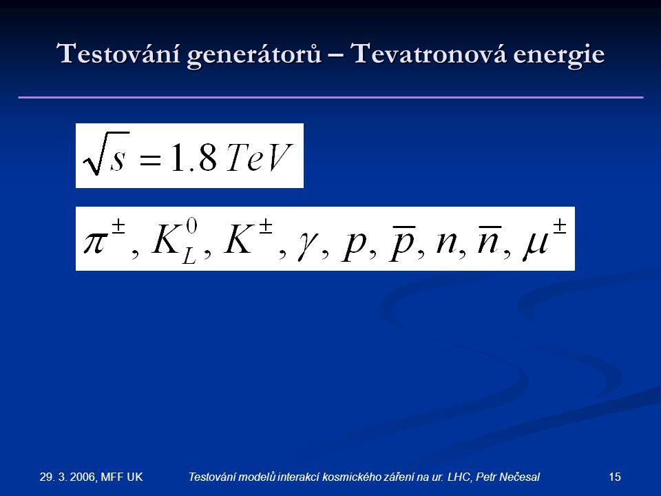 29. 3. 2006, MFF UK 15Testování modelů interakcí kosmického záření na ur. LHC, Petr Nečesal Testování generátorů – Tevatronová energie