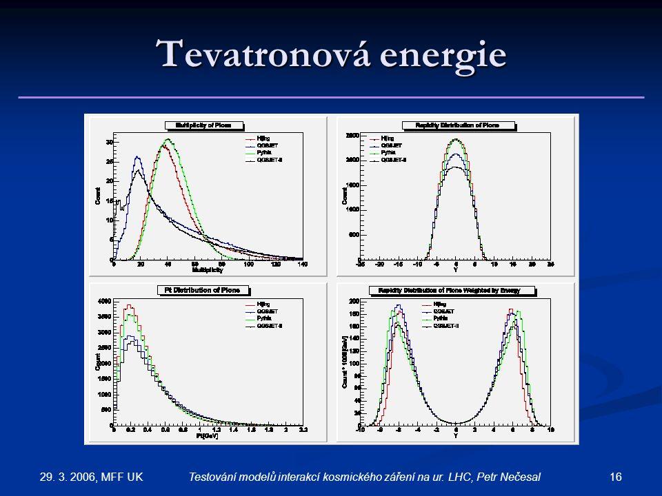 29. 3. 2006, MFF UK 16Testování modelů interakcí kosmického záření na ur. LHC, Petr Nečesal Tevatronová energie