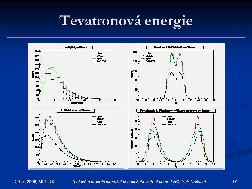 29. 3. 2006, MFF UK 17Testování modelů interakcí kosmického záření na ur. LHC, Petr Nečesal Tevatronová energie