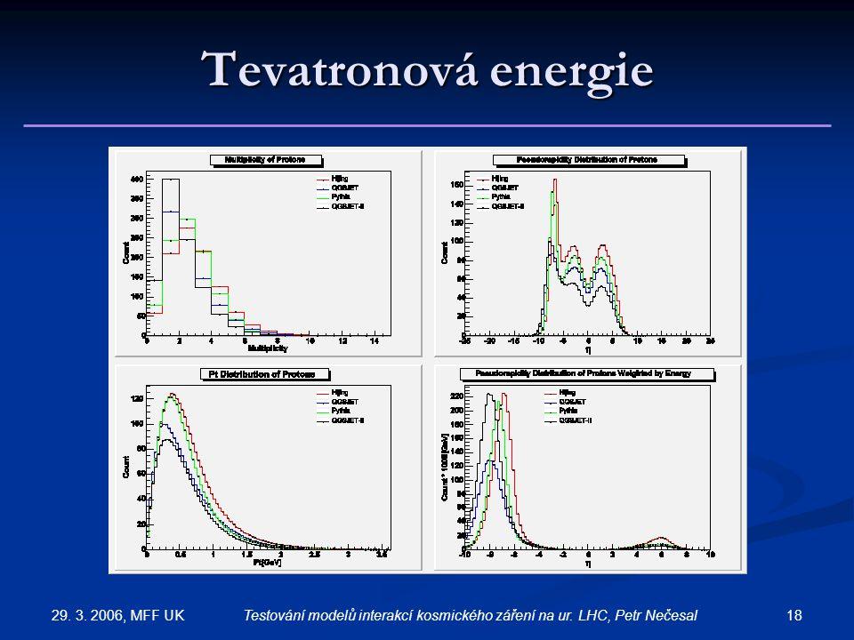 29. 3. 2006, MFF UK 18Testování modelů interakcí kosmického záření na ur. LHC, Petr Nečesal Tevatronová energie