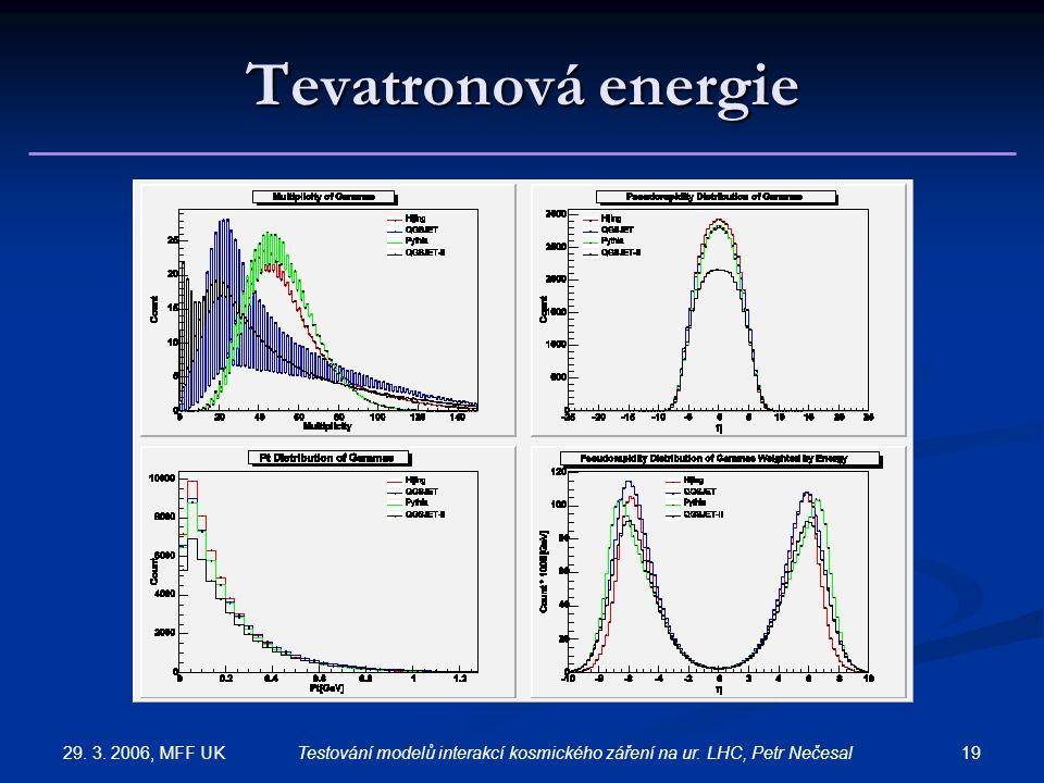 29. 3. 2006, MFF UK 19Testování modelů interakcí kosmického záření na ur. LHC, Petr Nečesal Tevatronová energie
