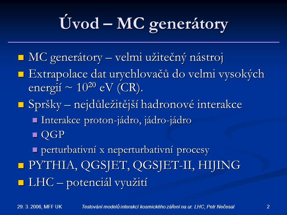 29. 3. 2006, MFF UK 2Testování modelů interakcí kosmického záření na ur. LHC, Petr Nečesal Úvod – MC generátory MC generátory – velmi užitečný nástroj