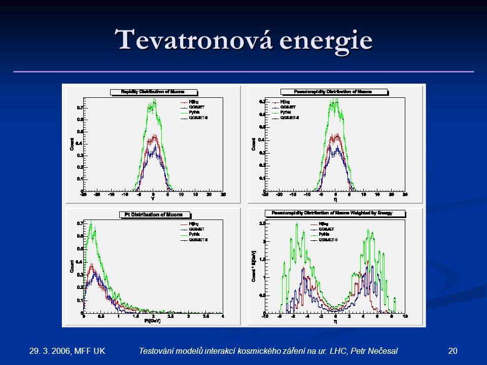 29. 3. 2006, MFF UK 20Testování modelů interakcí kosmického záření na ur. LHC, Petr Nečesal Tevatronová energie