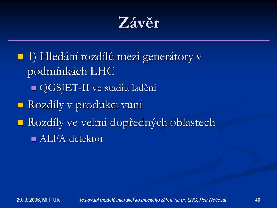 29. 3. 2006, MFF UK 40Testování modelů interakcí kosmického záření na ur. LHC, Petr Nečesal Závěr 1) Hledání rozdílů mezi generátory v podmínkách LHC