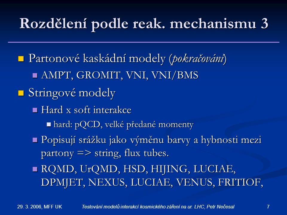 29. 3. 2006, MFF UK 7Testování modelů interakcí kosmického záření na ur. LHC, Petr Nečesal Rozdělení podle reak. mechanismu 3 Partonové kaskádní model