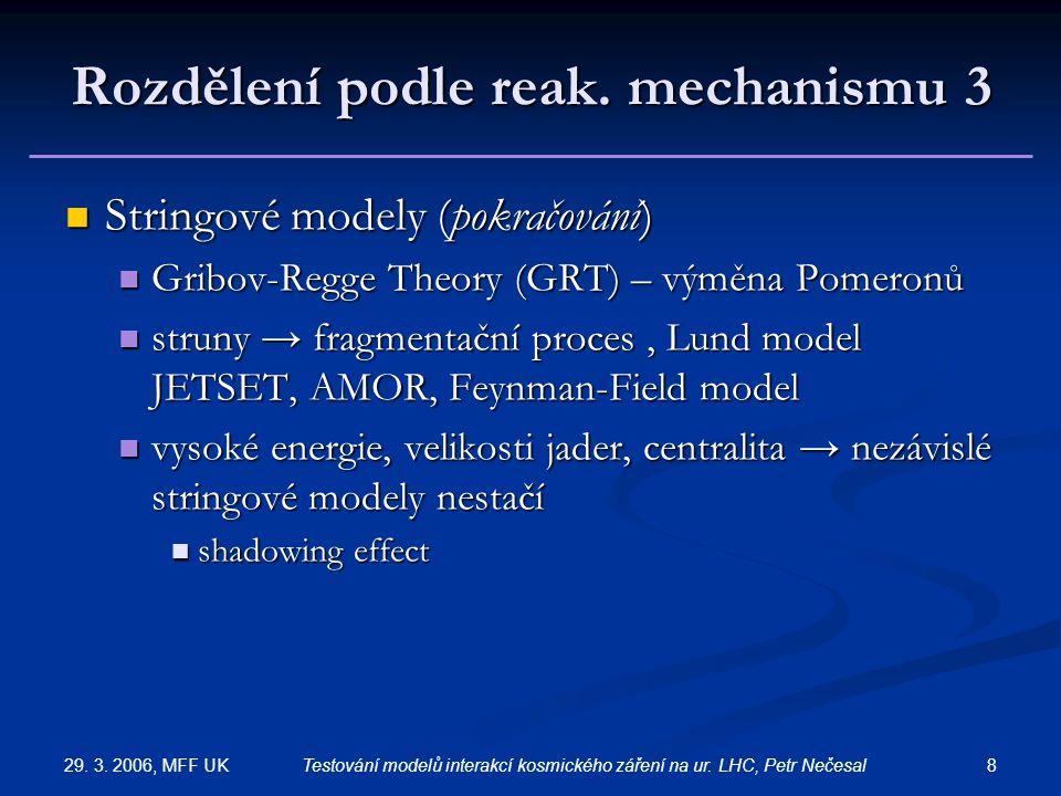 29. 3. 2006, MFF UK 8Testování modelů interakcí kosmického záření na ur. LHC, Petr Nečesal Rozdělení podle reak. mechanismu 3 Stringové modely (pokrač