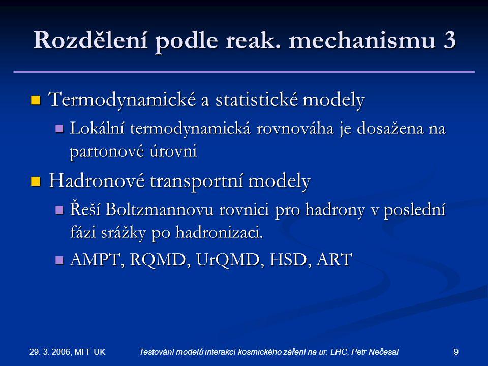 29. 3. 2006, MFF UK 9Testování modelů interakcí kosmického záření na ur. LHC, Petr Nečesal Rozdělení podle reak. mechanismu 3 Termodynamické a statist