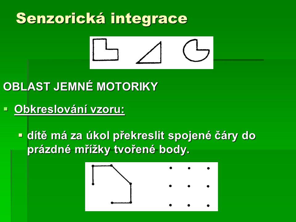 Senzorická integrace OBLAST JEMNÉ MOTORIKY  Obkreslování vzoru:  dítě má za úkol překreslit spojené čáry do prázdné mřížky tvořené body.