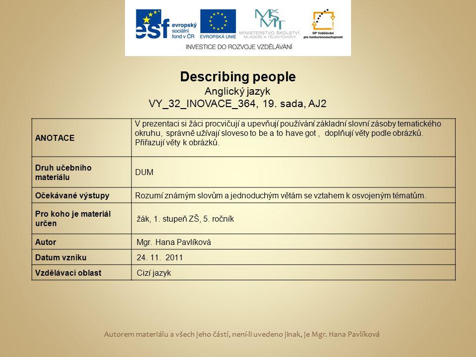 Describing people Anglický jazyk VY_32_INOVACE_364, 19. sada, AJ2 ANOTACE V prezentaci si žáci procvičují a upevňují používání základní slovní zásoby