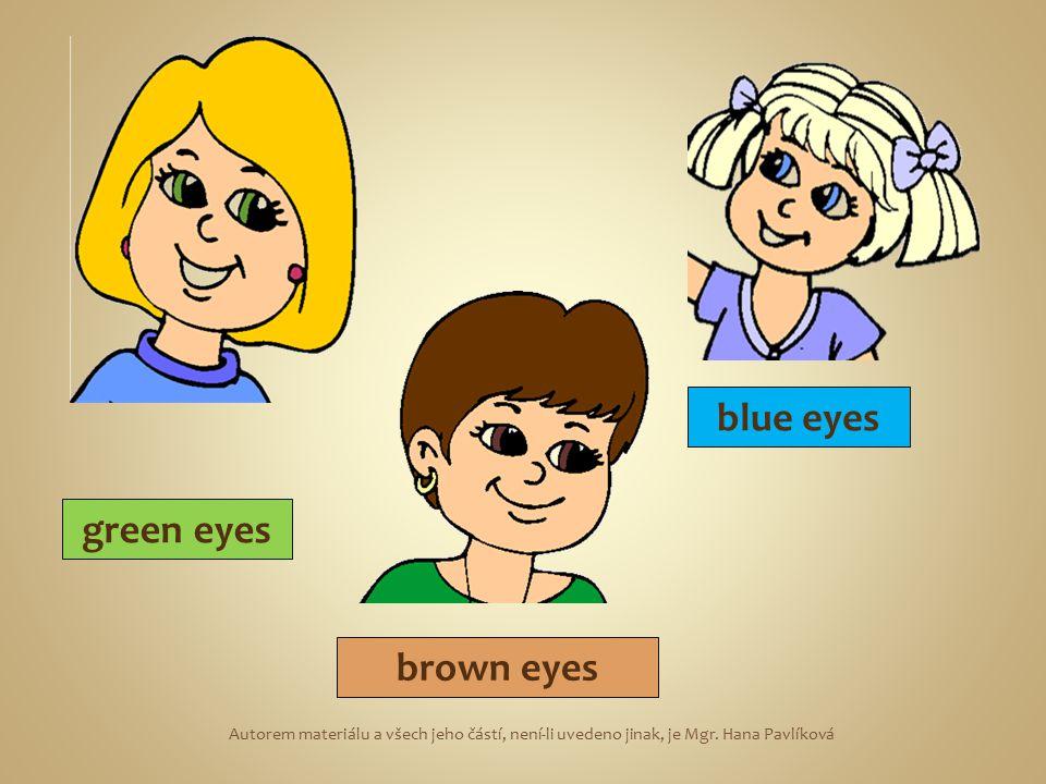 green eyes blue eyes brown eyes Autorem materiálu a všech jeho částí, není-li uvedeno jinak, je Mgr. Hana Pavlíková