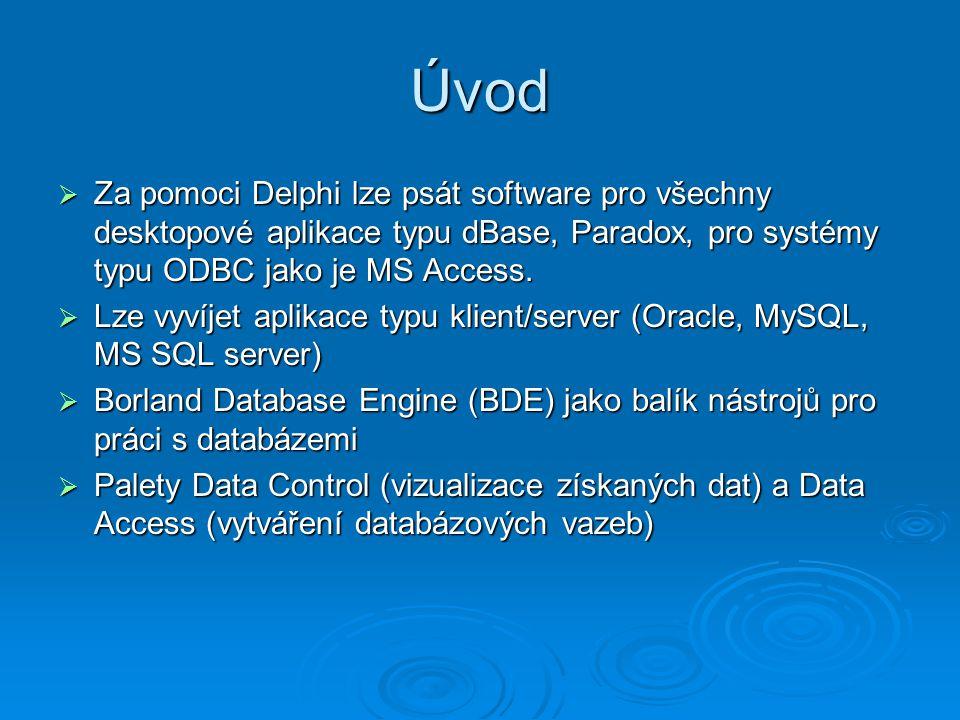 Úvod  Za pomoci Delphi lze psát software pro všechny desktopové aplikace typu dBase, Paradox, pro systémy typu ODBC jako je MS Access.  Lze vyvíjet