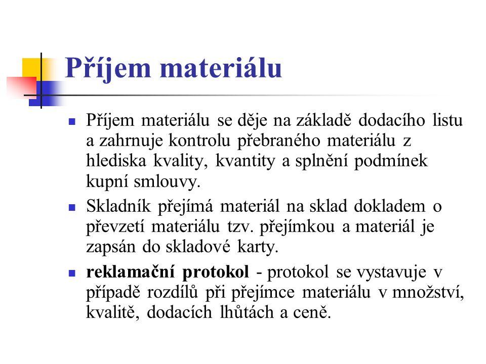 Příjem materiálu Příjem materiálu se děje na základě dodacího listu a zahrnuje kontrolu přebraného materiálu z hlediska kvality, kvantity a splnění po
