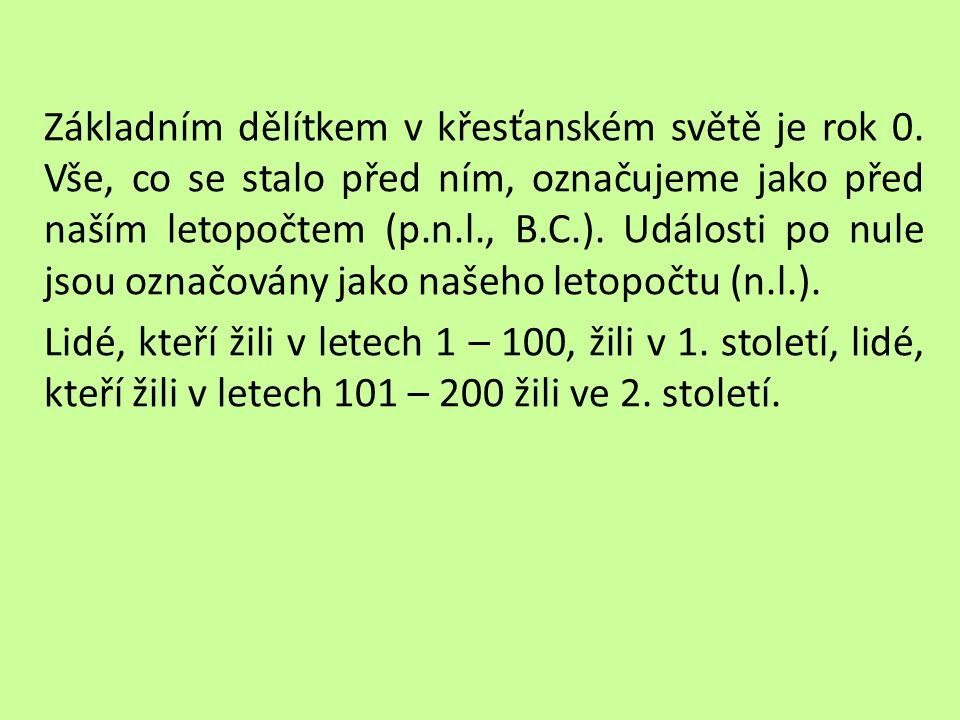 Napište k rokům správná století: 329 p.n.l 52 p.n.l. 158 p.n.l. 1855 628 1000 1 135 1989