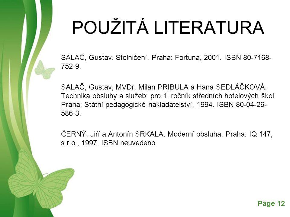 Free Powerpoint TemplatesPage 12 POUŽITÁ LITERATURA SALAČ, Gustav. Stolničení. Praha: Fortuna, 2001. ISBN 80-7168- 752-9. SALAČ, Gustav, MVDr. Milan P