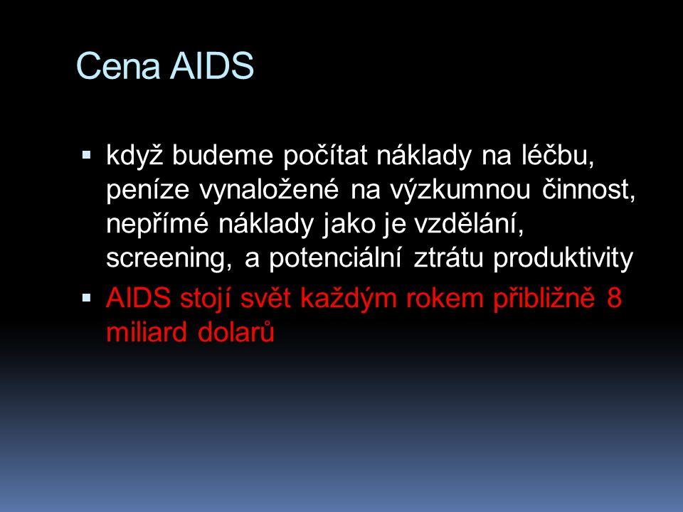 Cena AIDS  když budeme počítat náklady na léčbu, peníze vynaložené na výzkumnou činnost, nepřímé náklady jako je vzdělání, screening, a potenciální ztrátu produktivity  AIDS stojí svět každým rokem přibližně 8 miliard dolarů
