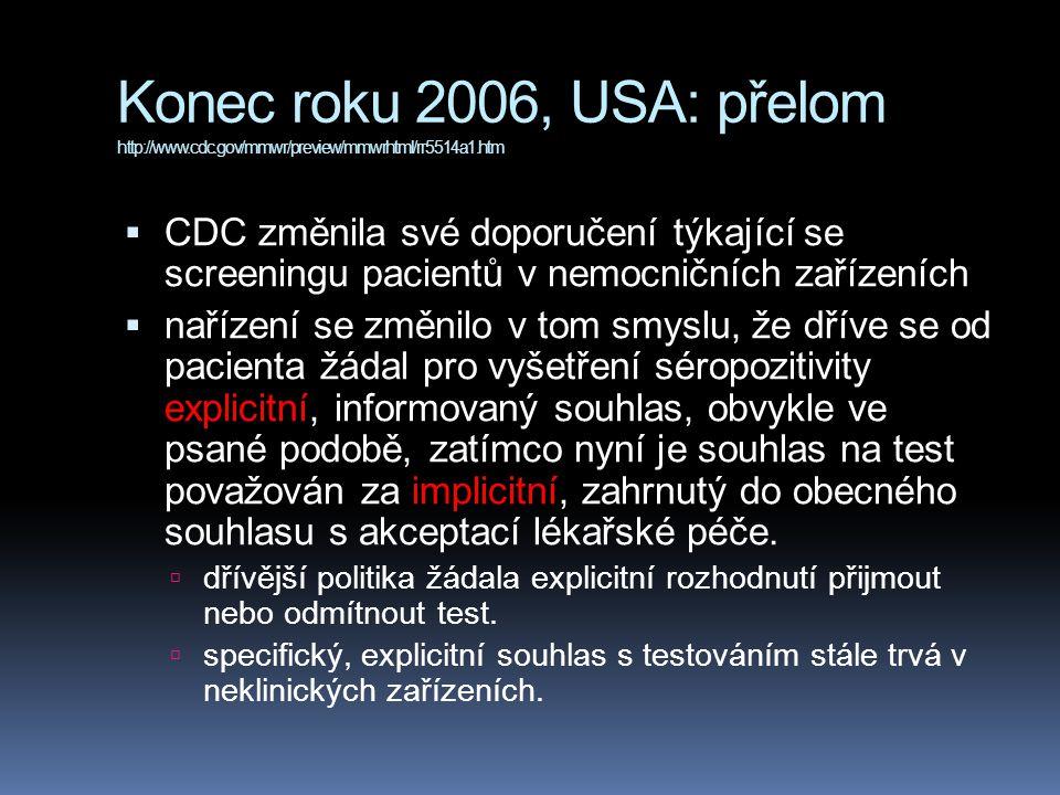 Konec roku 2006, USA: přelom http://www.cdc.gov/mmwr/preview/mmwrhtml/rr5514a1.htm  CDC změnila své doporučení týkající se screeningu pacientů v nemocničních zařízeních  nařízení se změnilo v tom smyslu, že dříve se od pacienta žádal pro vyšetření séropozitivity explicitní, informovaný souhlas, obvykle ve psané podobě, zatímco nyní je souhlas na test považován za implicitní, zahrnutý do obecného souhlasu s akceptací lékařské péče.