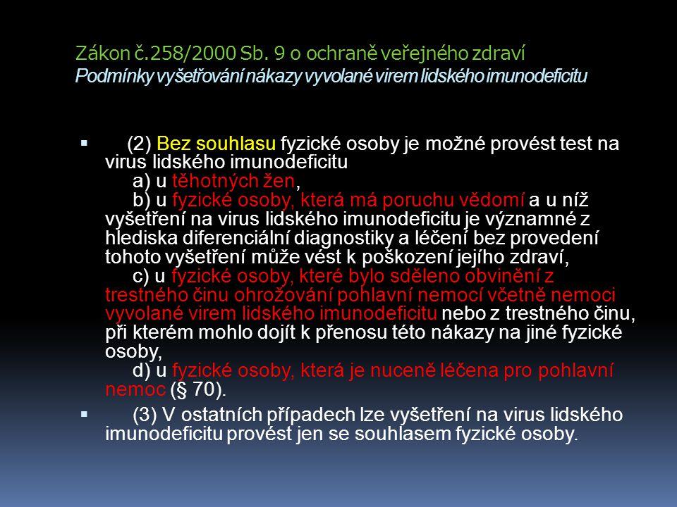 Zákon č.258/2000 Sb. 9 o ochraně veřejného zdraví Podmínky vyšetřování nákazy vyvolané virem lidského imunodeficitu  (2) Bez souhlasu fyzické osoby j