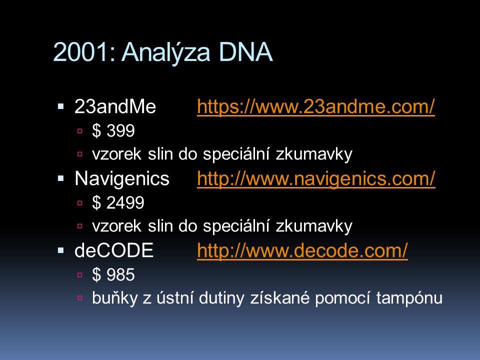2001: Analýza DNA  23andMehttps://www.23andme.com/https://www.23andme.com/  $ 399  vzorek slin do speciální zkumavky  Navigenicshttp://www.navigenics.com/http://www.navigenics.com/  $ 2499  vzorek slin do speciální zkumavky  deCODEhttp://www.decode.com/http://www.decode.com/  $ 985  buňky z ústní dutiny získané pomocí tampónu