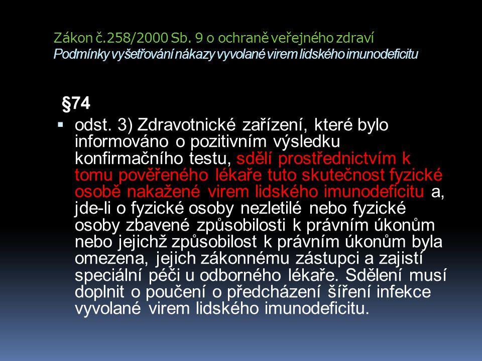 Zákon č.258/2000 Sb. 9 o ochraně veřejného zdraví Podmínky vyšetřování nákazy vyvolané virem lidského imunodeficitu §74  odst. 3) Zdravotnické zaříze