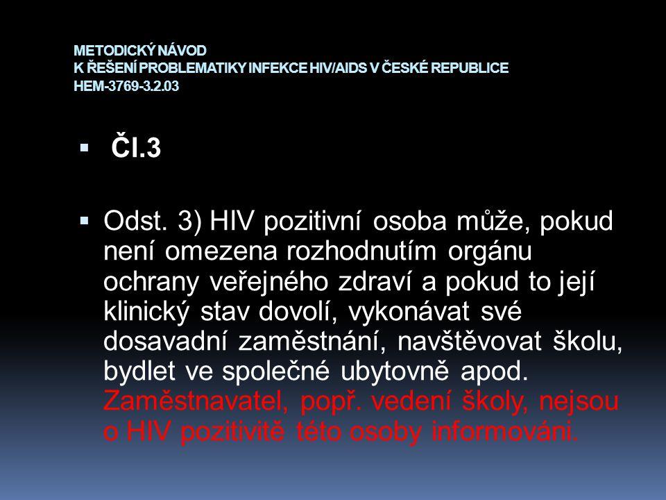 METODICKÝ NÁVOD K ŘEŠENÍ PROBLEMATIKY INFEKCE HIV/AIDS V ČESKÉ REPUBLICE HEM-3769-3.2.03  Čl.3  Odst. 3) HIV pozitivní osoba může, pokud není omezen