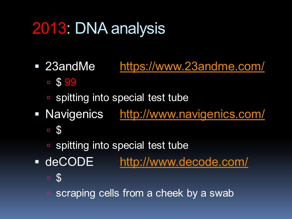 2013: DNA analysis  23andMehttps://www.23andme.com/https://www.23andme.com/  $ 99  spitting into special test tube  Navigenicshttp://www.navigenic