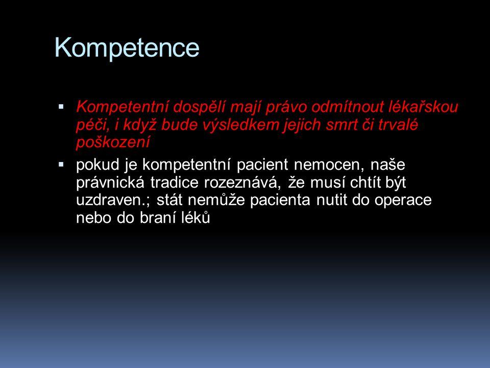 Kompetence  Kompetentní dospělí mají právo odmítnout lékařskou péči, i když bude výsledkem jejich smrt či trvalé poškození  pokud je kompetentní pac
