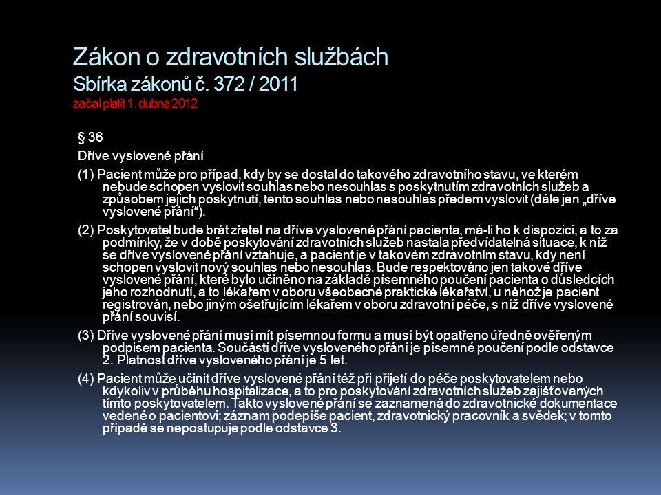 Zákon o zdravotních službách Sbírka zákonů č. 372 / 2011 začal platit 1. dubna 2012 § 36 Dříve vyslovené přání (1) Pacient může pro případ, kdy by se