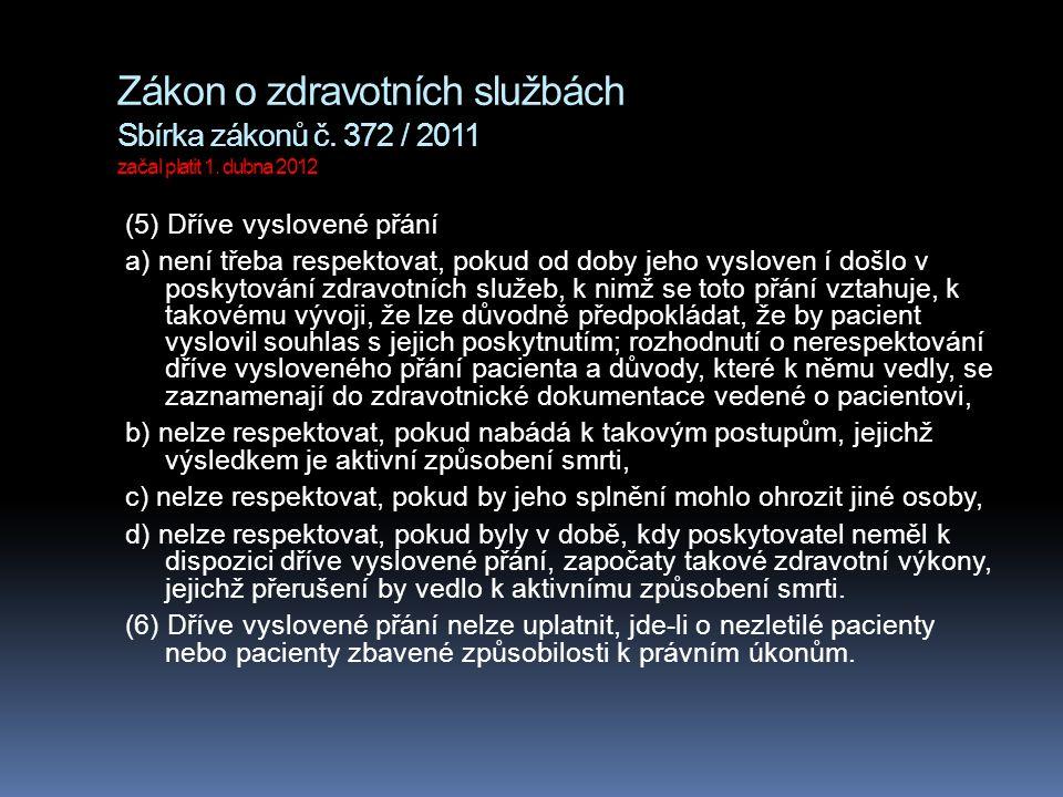 Zákon o zdravotních službách Sbírka zákonů č. 372 / 2011 začal platit 1. dubna 2012 (5) Dříve vyslovené přání a) není třeba respektovat, pokud od doby