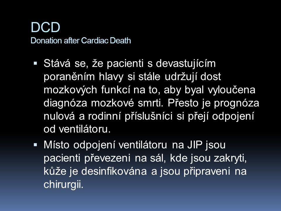 DCD Donation after Cardiac Death  Stává se, že pacienti s devastujícím poraněním hlavy si stále udržují dost mozkových funkcí na to, aby byal vylouče