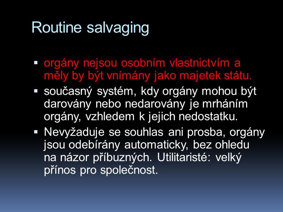Routine salvaging  orgány nejsou osobním vlastnictvím a měly by být vnímány jako majetek státu.  současný systém, kdy orgány mohou být darovány nebo