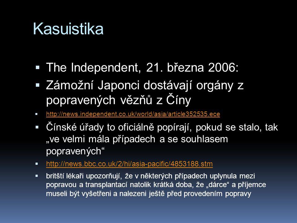 Kasuistika  The Independent, 21. března 2006:  Zámožní Japonci dostávají orgány z popravených vězňů z Číny  http://news.independent.co.uk/world/asi