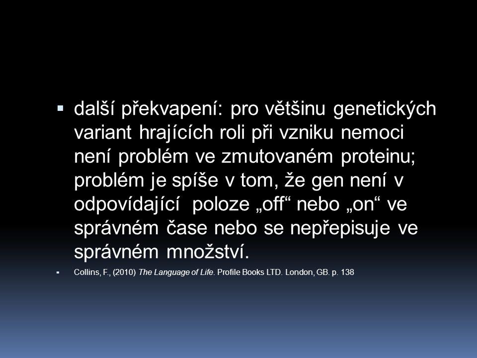  další překvapení: pro většinu genetických variant hrajících roli při vzniku nemoci není problém ve zmutovaném proteinu; problém je spíše v tom, že g