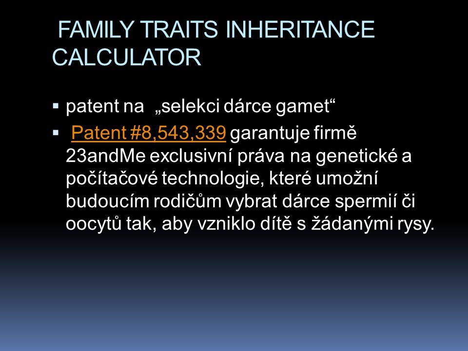 """FAMILY TRAITS INHERITANCE CALCULATOR  patent na """"selekci dárce gamet""""  Patent #8,543,339 garantuje firmě 23andMe exclusivní práva na genetické a poč"""