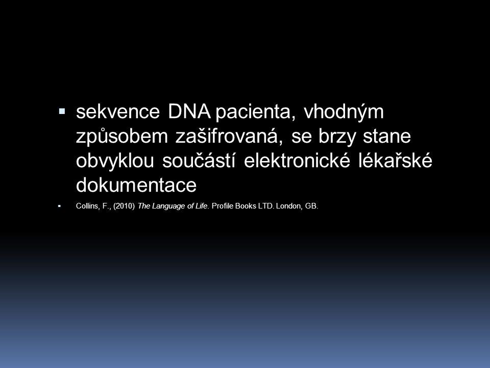  sekvence DNA pacienta, vhodným způsobem zašifrovaná, se brzy stane obvyklou součástí elektronické lékařské dokumentace  Collins, F., (2010) The Lan