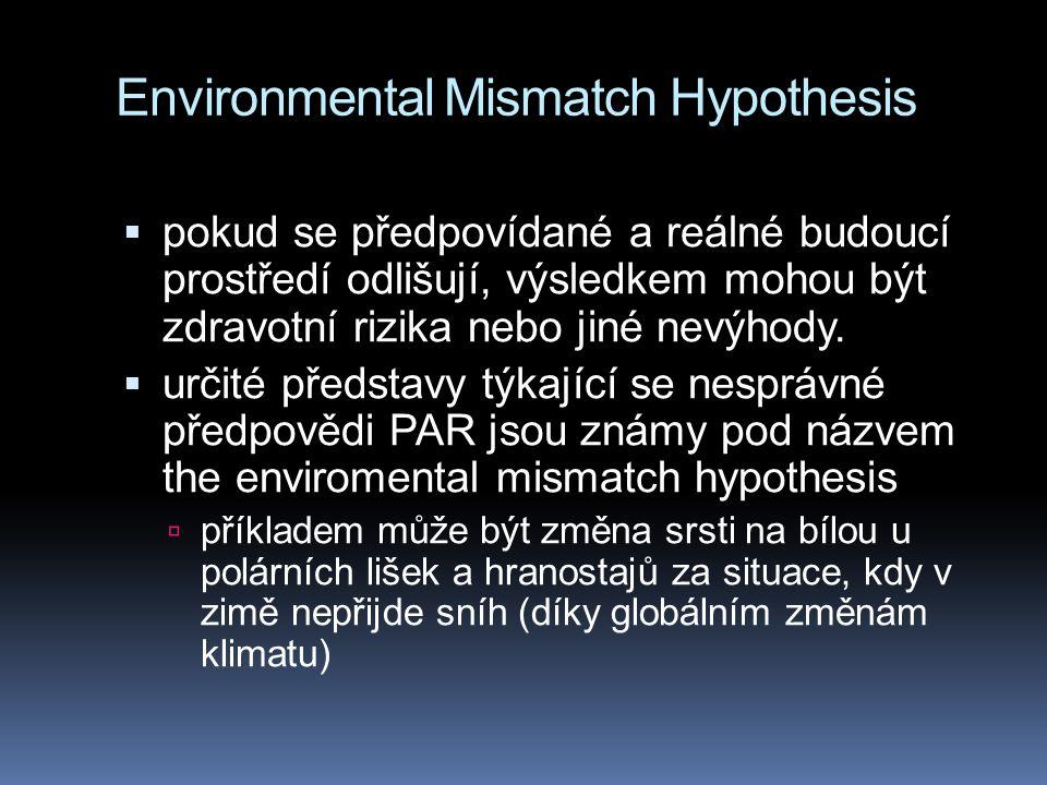 Environmental Mismatch Hypothesis  pokud se předpovídané a reálné budoucí prostředí odlišují, výsledkem mohou být zdravotní rizika nebo jiné nevýhody.